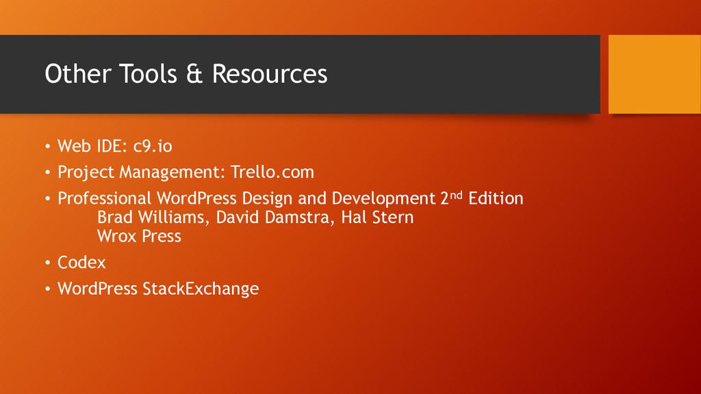Other Tools & Resources • Web IDE: c9.io • Proj...
