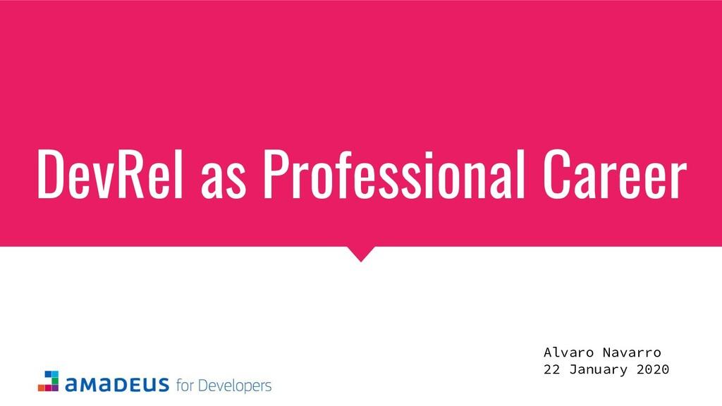 DevRel as Professional Career Alvaro Navarro 22...
