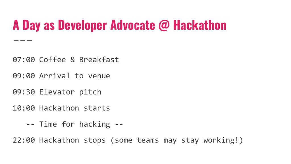 A Day as Developer Advocate @ Hackathon 07:00 C...
