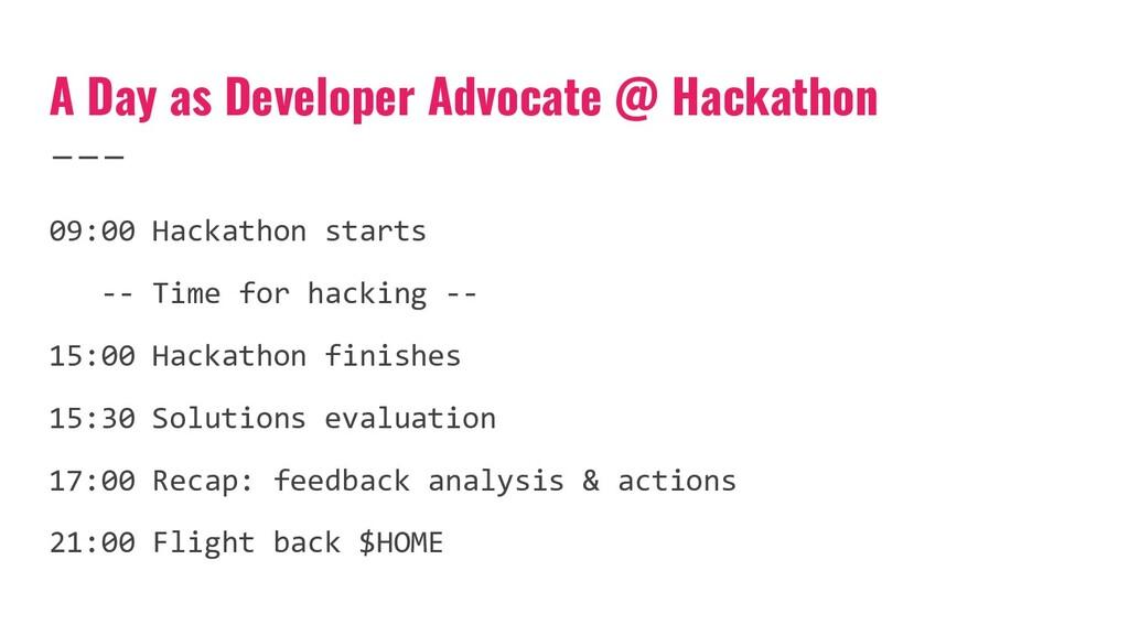 A Day as Developer Advocate @ Hackathon 09:00 H...