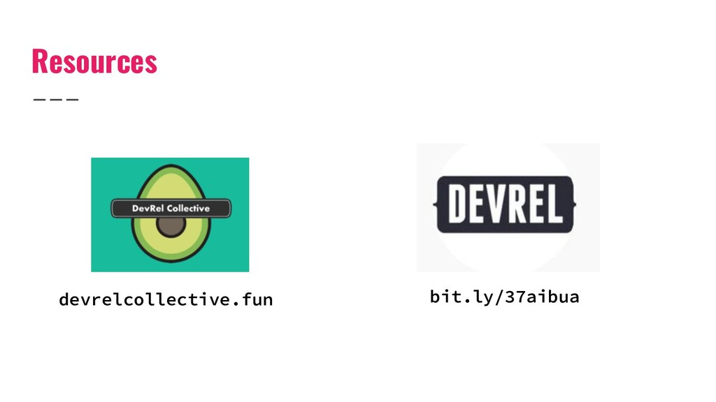 Resources devrelcollective.fun bit.ly/37aibua