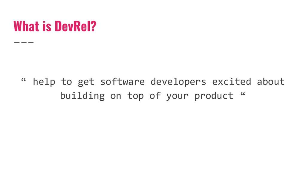 "What is DevRel? "" help to get software develope..."