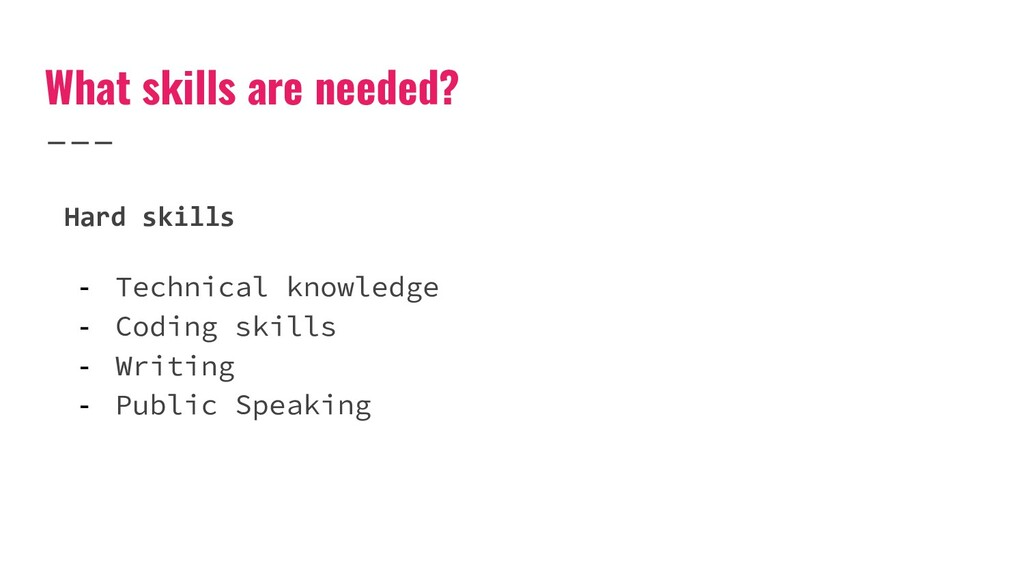 What skills are needed? - Technical knowledge -...