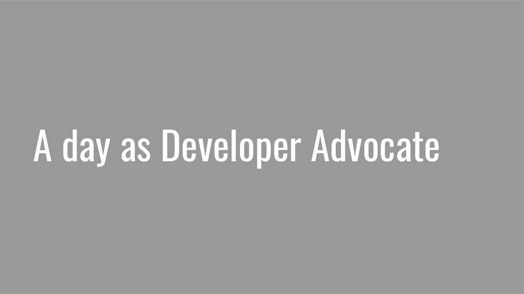 A day as Developer Advocate