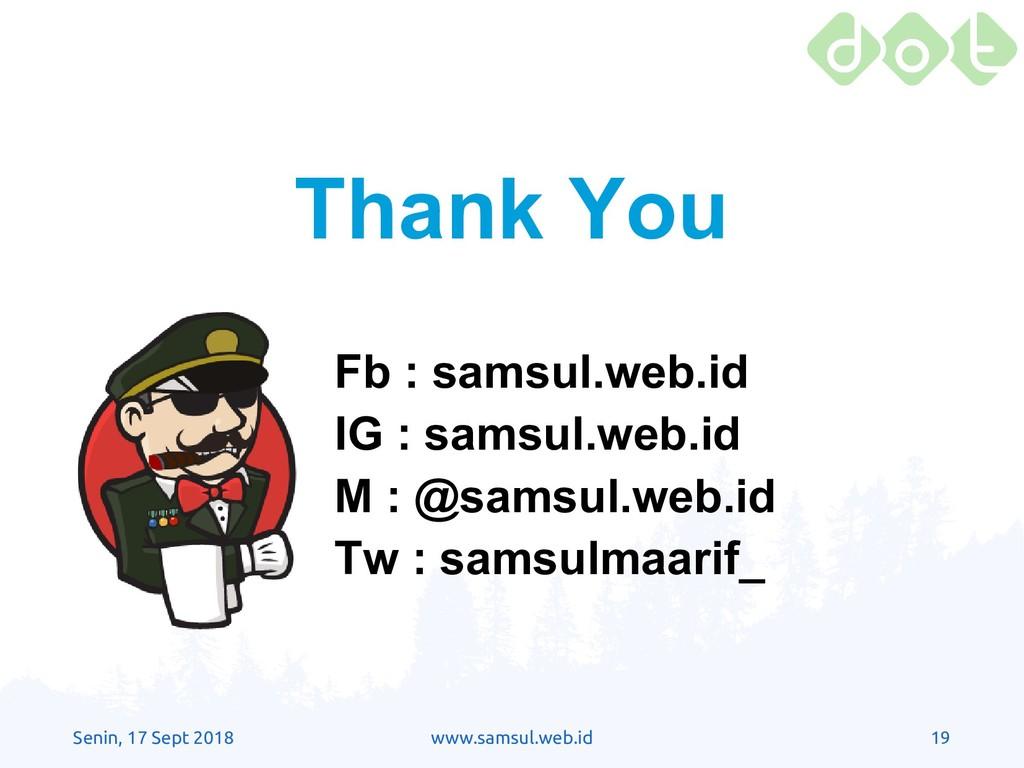 Senin, 17 Sept 2018 www.samsul.web.id 19 Thank ...