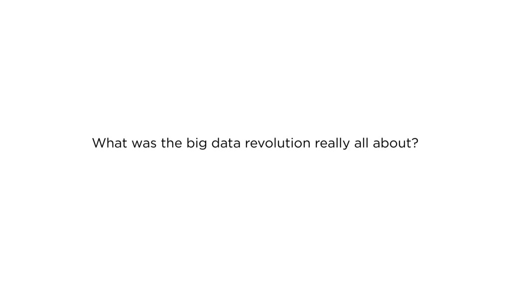 What was the big data revolution really all abo...