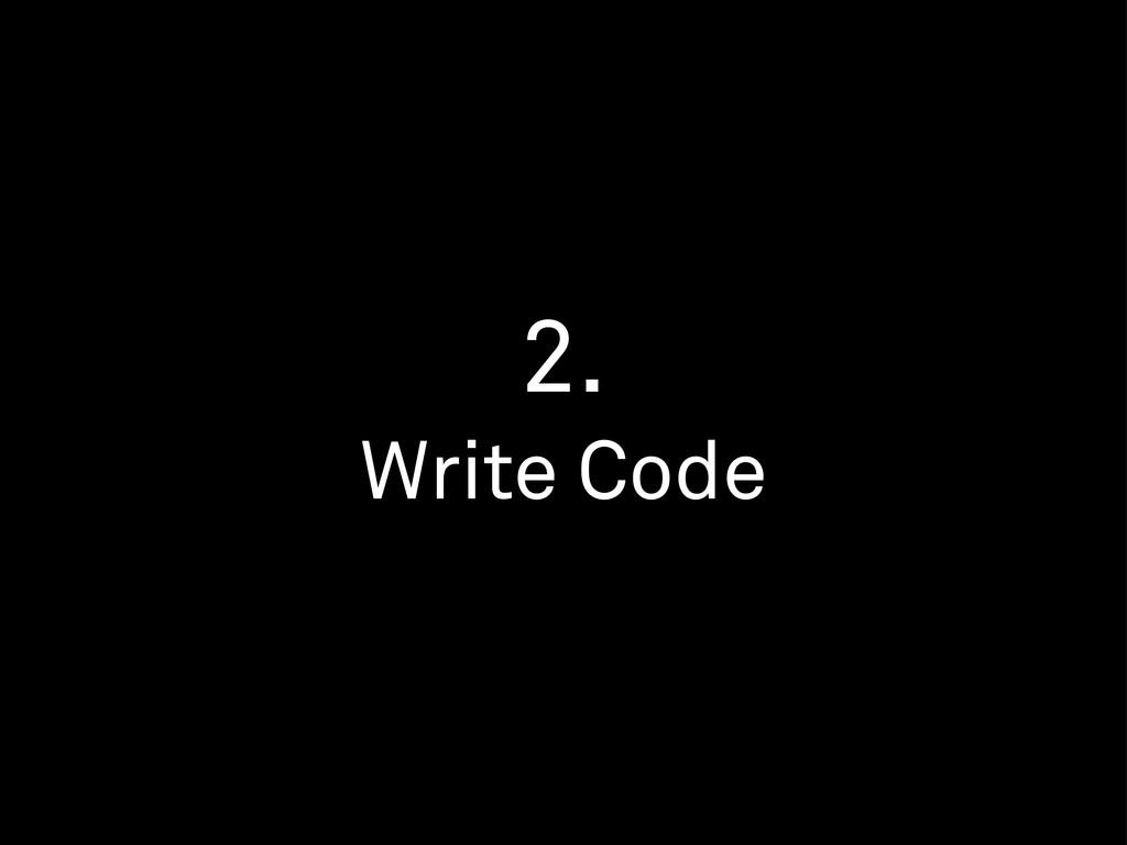 2. Write Code
