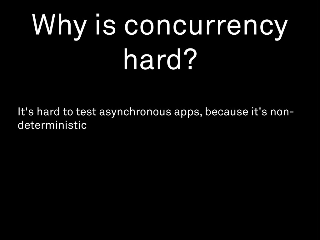 It's hard to test asynchronous apps, because it...