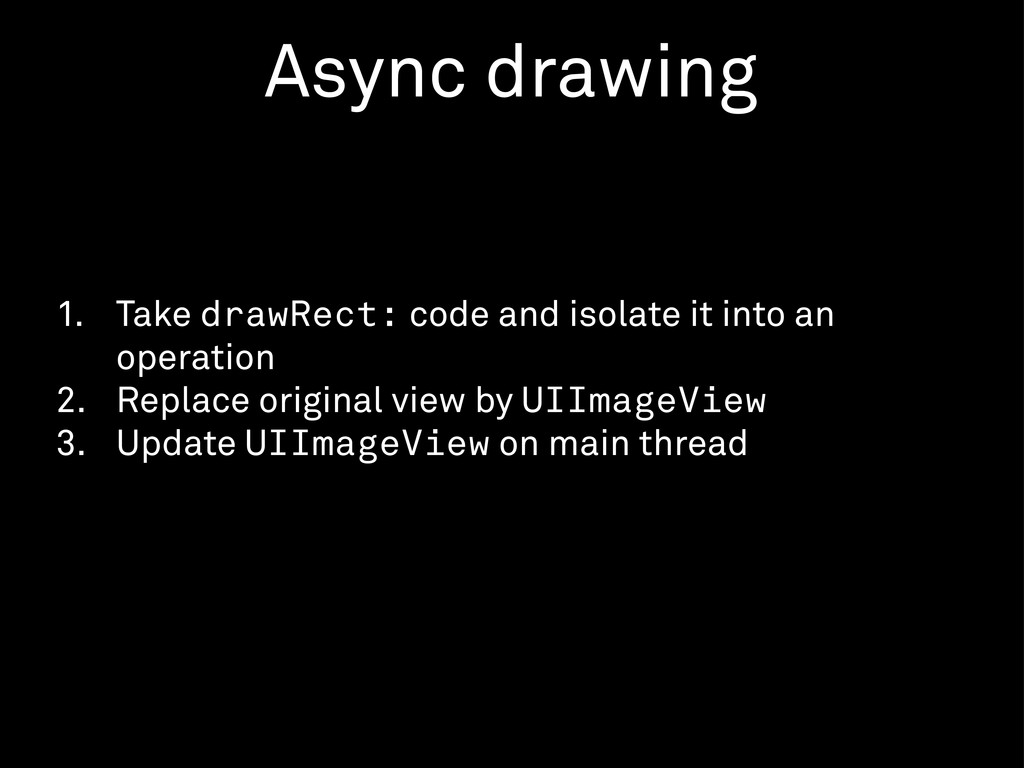 1. Take drawRect: code and isolate it into an o...