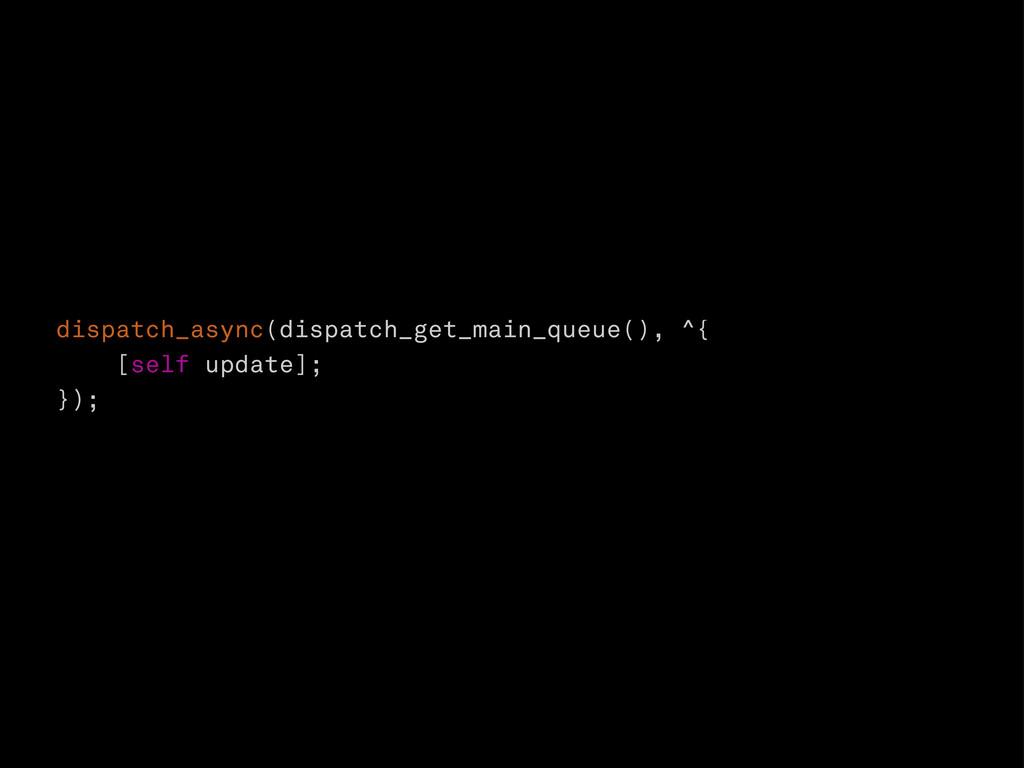 dispatch_async(dispatch_get_main_queue(), ^{ [s...
