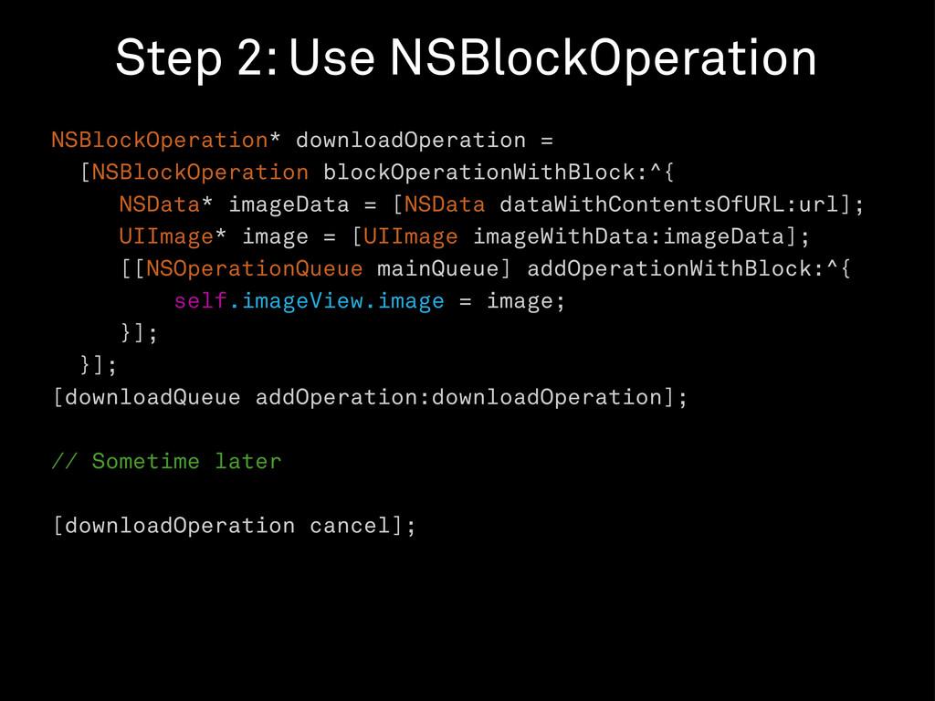 NSBlockOperation* downloadOperation = [NSBlockO...