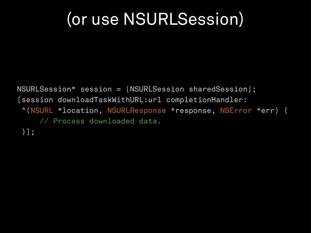 NSURLSession* session = [NSURLSession sharedSes...