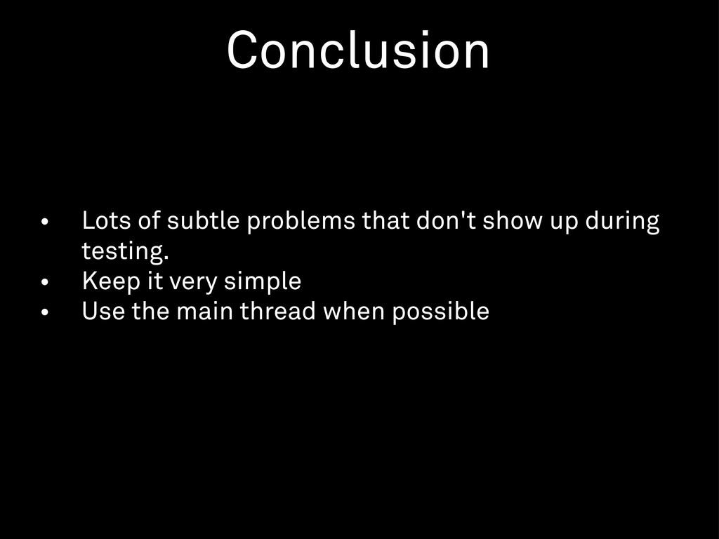 • Lots of subtle problems that don't show up du...