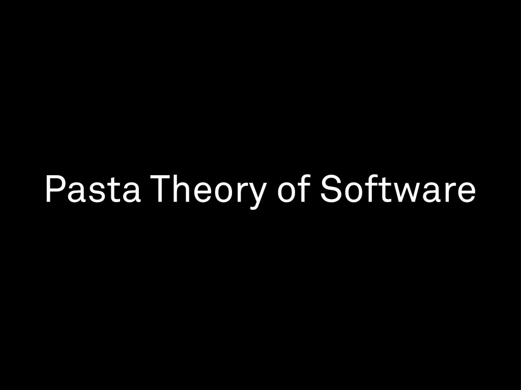 Pasta Theory of Software