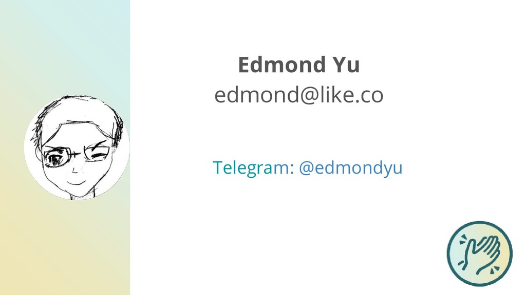 Edmond Yu edmond@like.co Telegram: @edmondyu