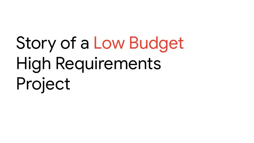 Story of a Low Budget High Requirements Project