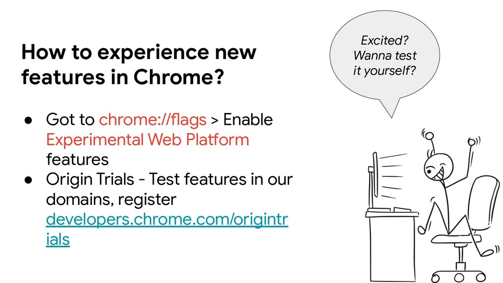 How to experience new features in Chrome? ● Got...