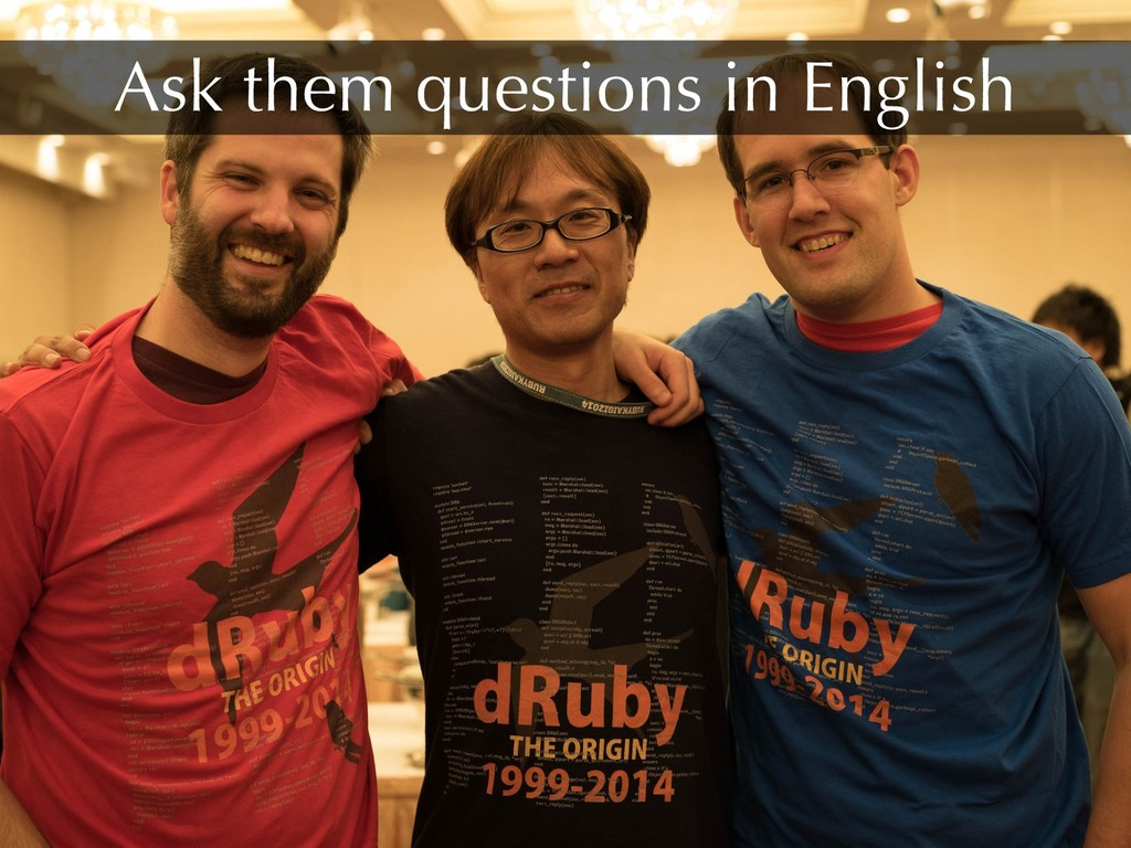 Ask them questions in English