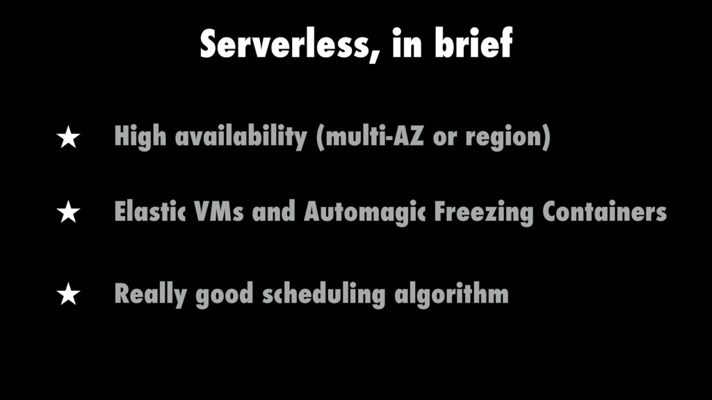 Serverless, in brief High availability (multi-A...