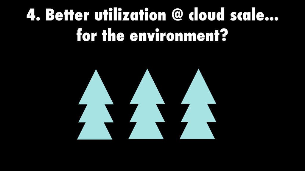 4. Better utilization @ cloud scale... for the ...