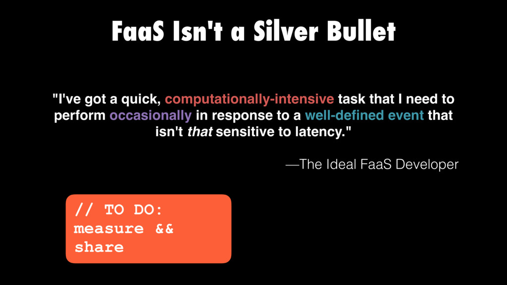 "FaaS Isn't a Silver Bullet ""I've got a quick, c..."
