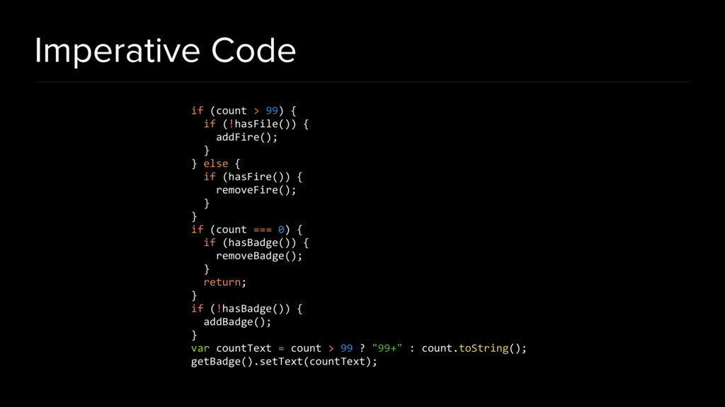 Imperative Code if (count > 99) { if (!hasFile(...
