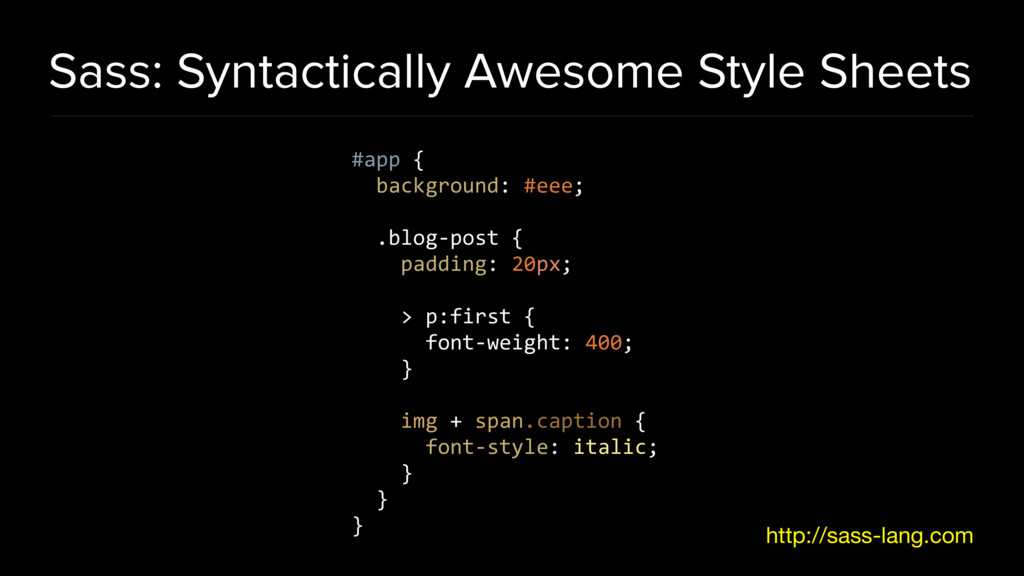 Sass: Syntactically Awesome Style Sheets #app {...