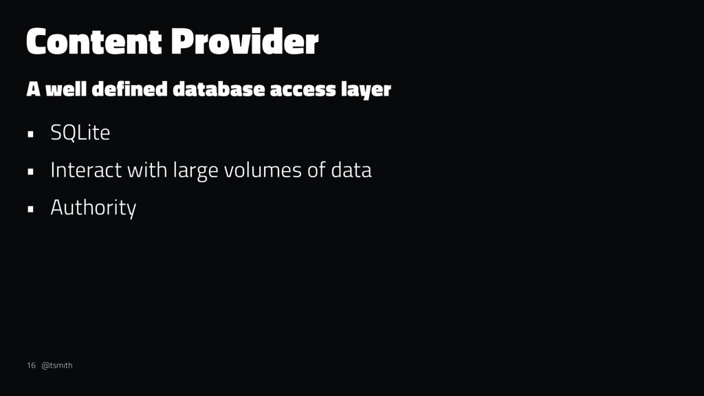 Content Provider A well defined database access...