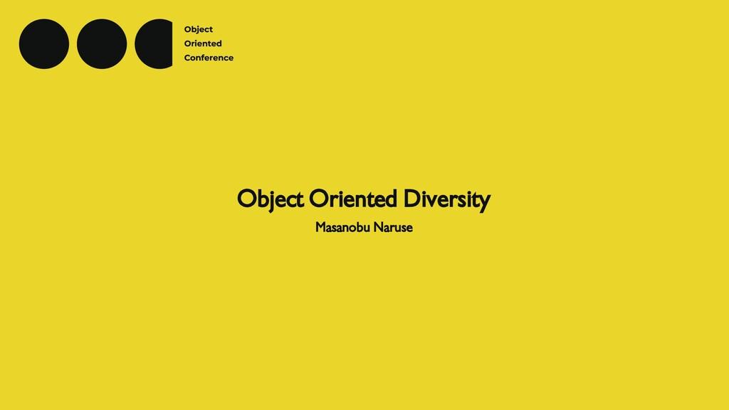 Object Oriented Diversity Masanobu Naruse