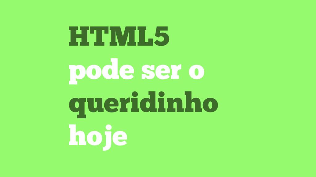 HTML5 pode ser o queridinho hoje