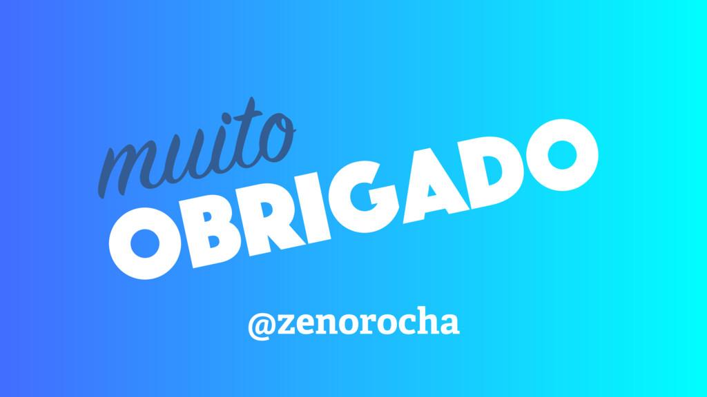 obrigado @zenorocha muito