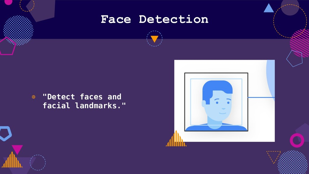 "Face Detection ◍ ""Detect faces and facial landm..."