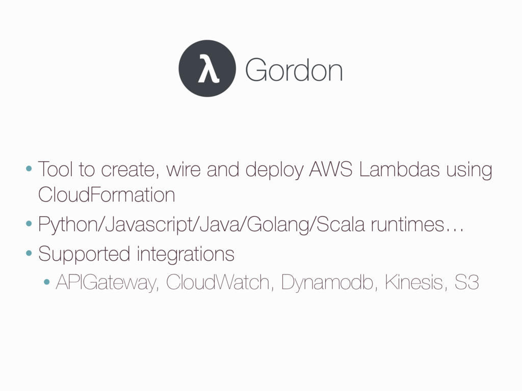 • Tool to create, wire and deploy AWS Lambdas u...