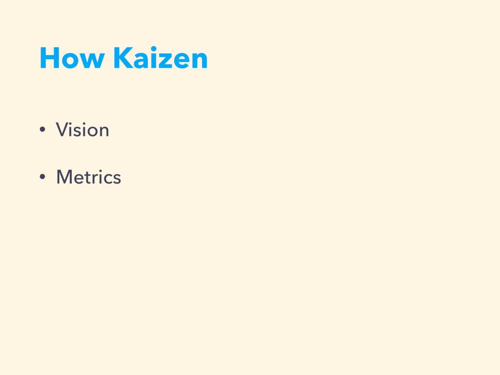 How Kaizen • Vision • Metrics