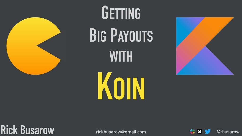 @rbusarow GETTING BIG PAYOUTS WITH KOIN Rick Bu...