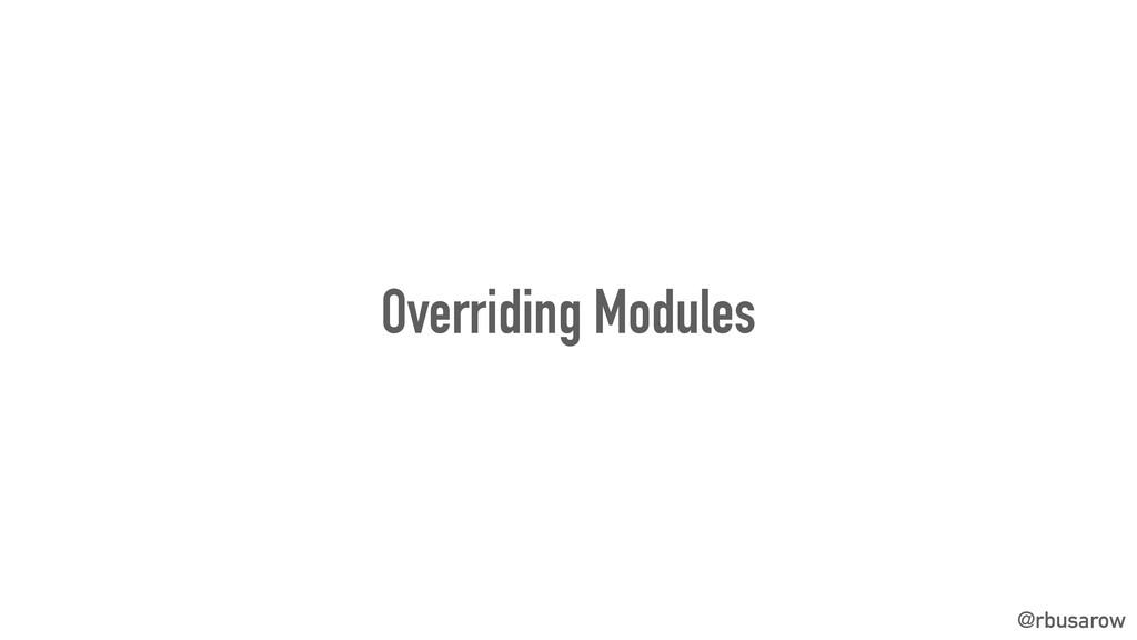 @rbusarow Overriding Modules
