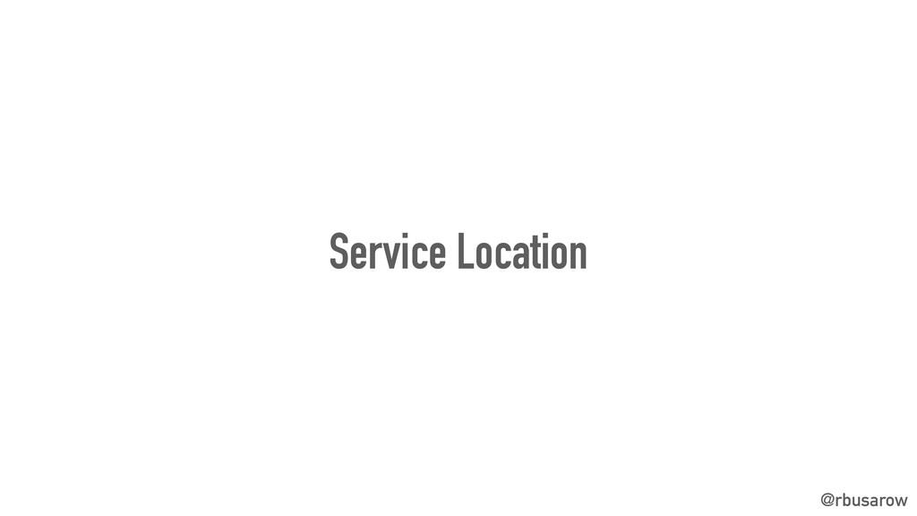 @rbusarow Service Location