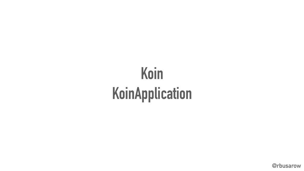 @rbusarow Koin KoinApplication
