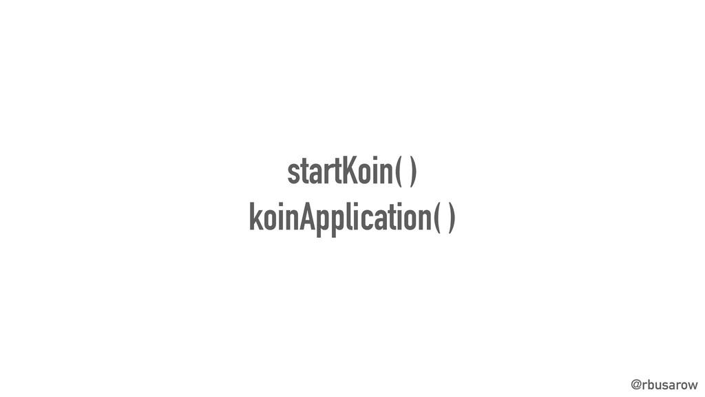 @rbusarow startKoin( ) koinApplication( )