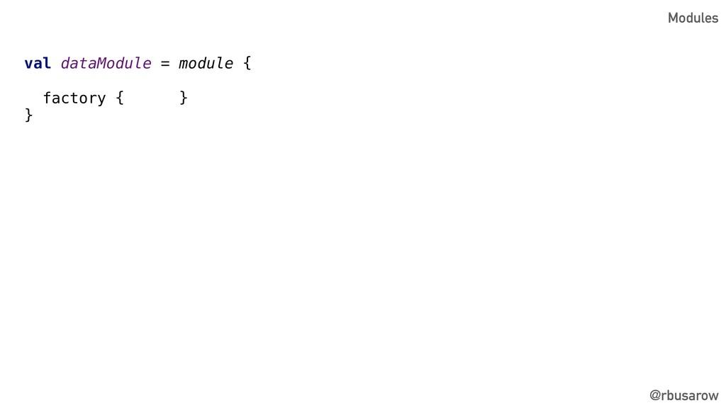 @rbusarow val dataModule = module { factory { }...