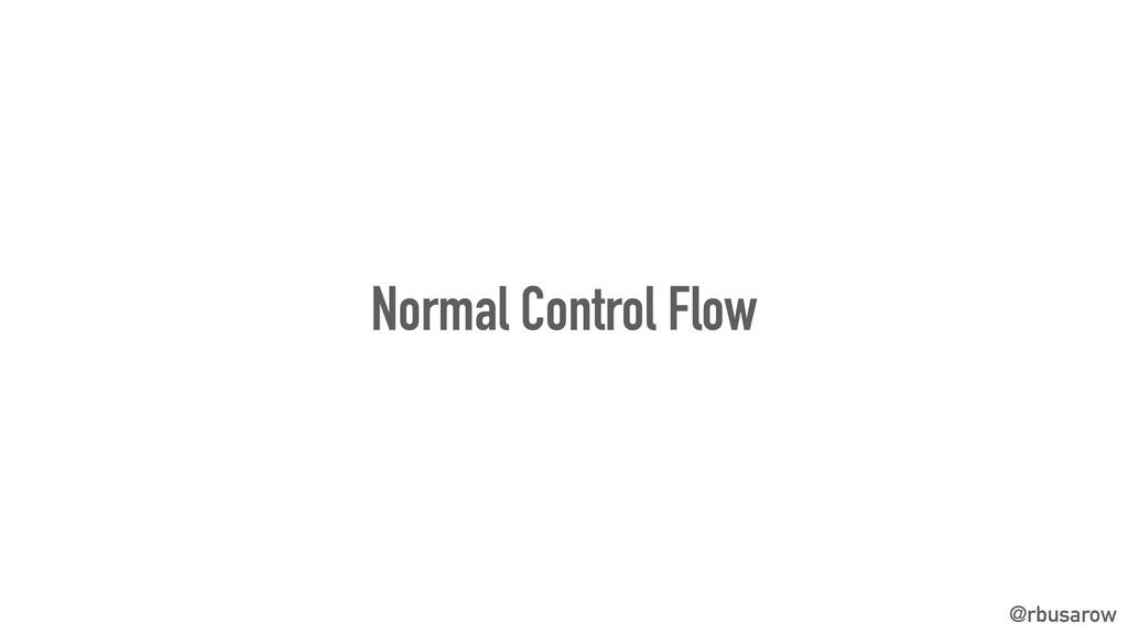 @rbusarow Normal Control Flow