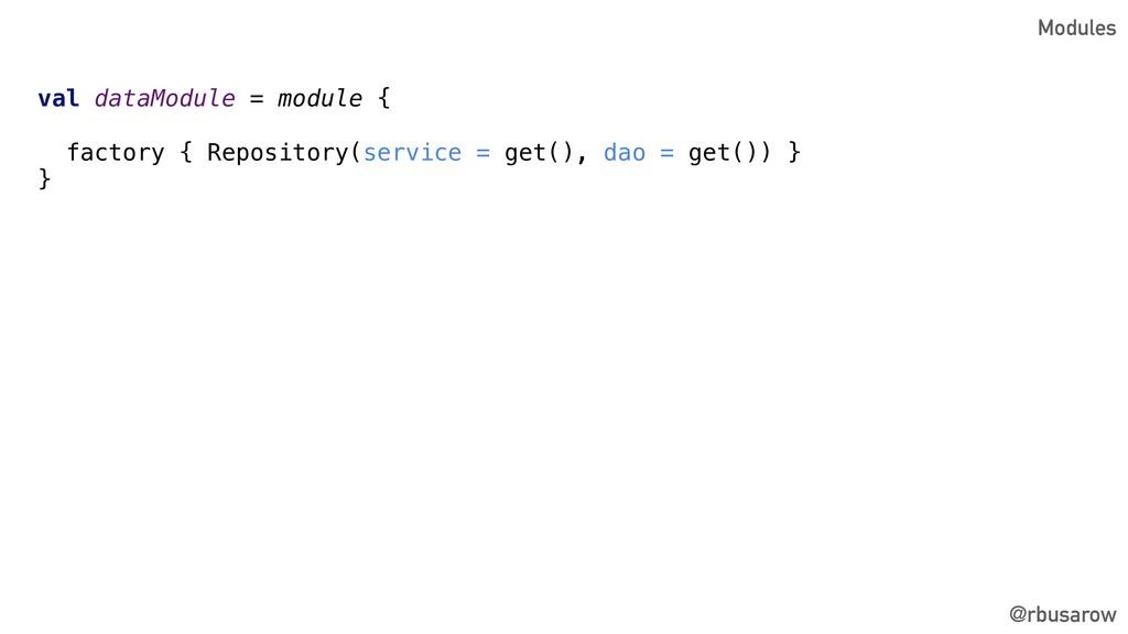 @rbusarow val dataModule = module { factory { R...