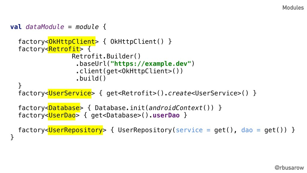 @rbusarow Modules val dataModule = module { fac...
