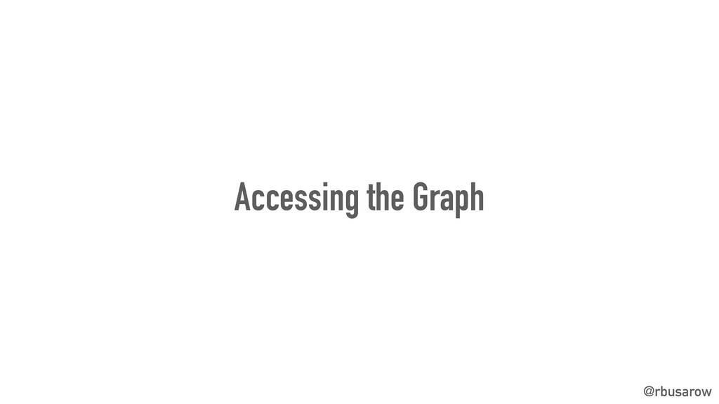 @rbusarow Accessing the Graph