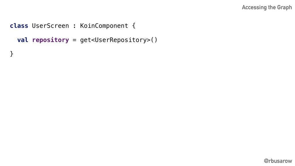 @rbusarow class UserScreen : KoinComponent { va...