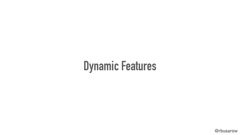 @rbusarow Dynamic Features