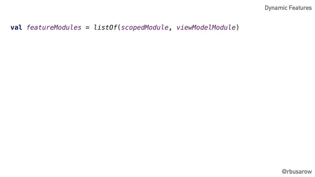 @rbusarow val featureModules = listOf(scopedMod...