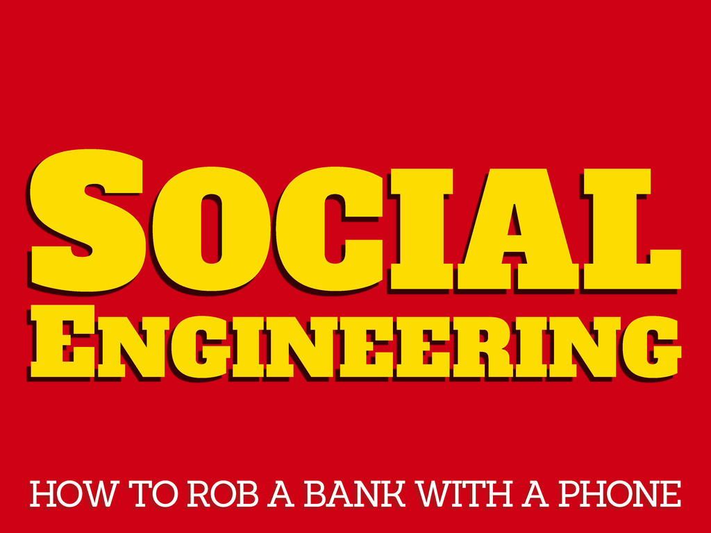 SOCIAL ENGINEERING HOW TO ROB A BANK WITH A PHO...
