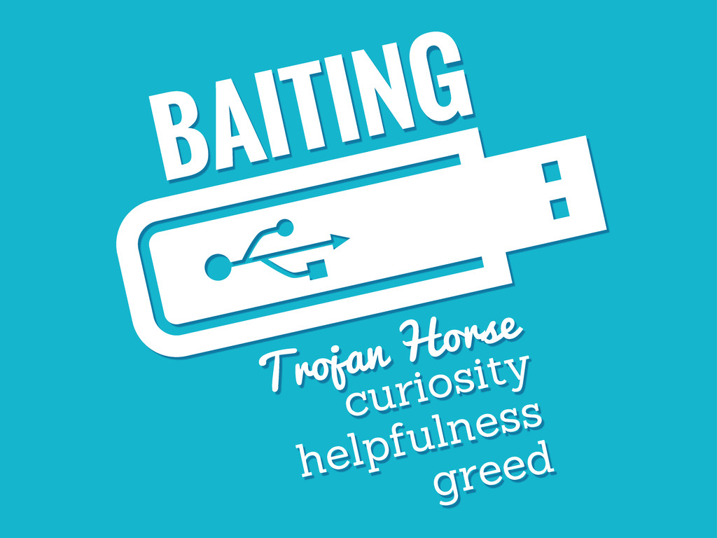 BAITING Trojan Horse curiosity helpfulness greed