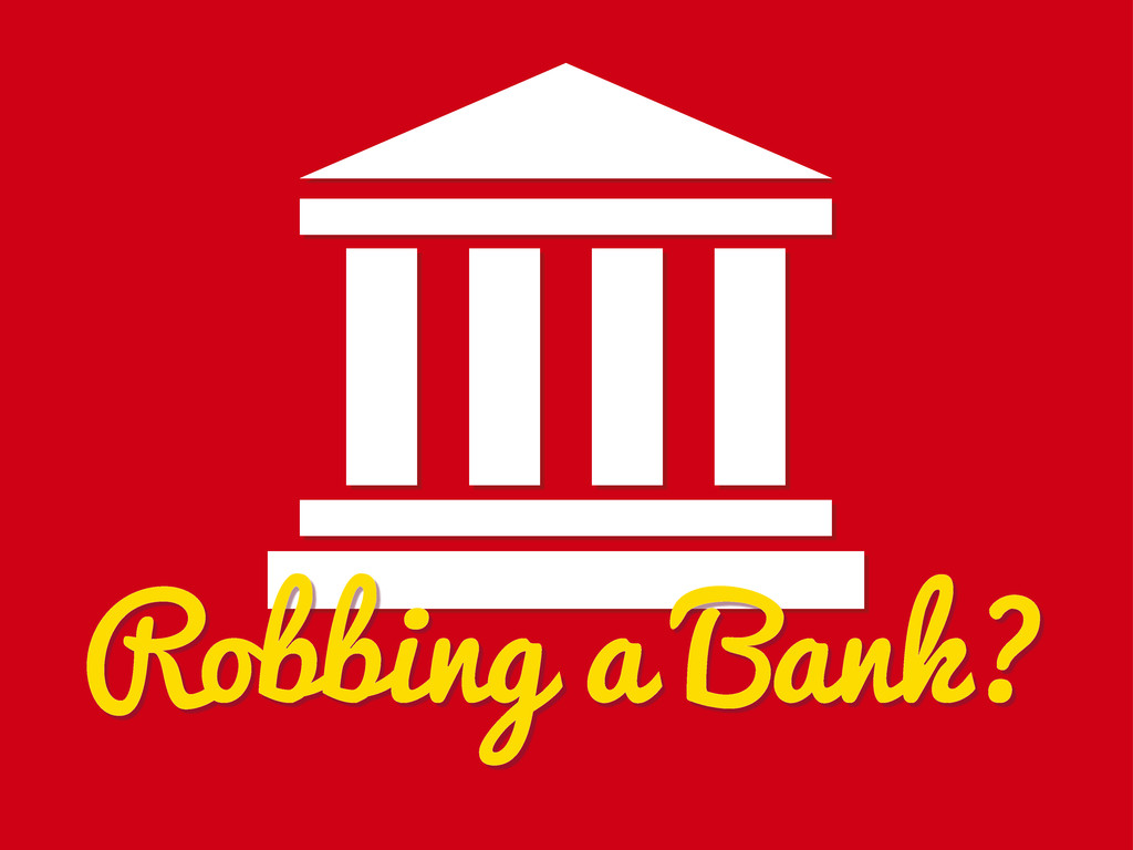 Robbing a Bank?